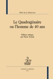 Le quadragénaire ou l'homme de 40 ans - Couverture - Format classique