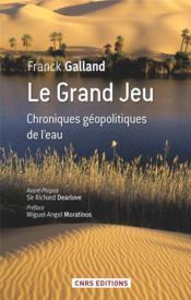 Le grand jeu ; chroniques géopolitiques de l'eau - Couverture - Format classique