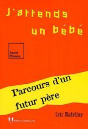J'Attend Un Bebe ; Parcours D'Un Futur Pere - Couverture - Format classique