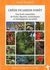 Créer un jardin forêt ; une forêt comestible de fruits, légumes, aromatiques et champignons au jardin - Couverture - Format classique