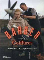 Barber coiffure ; histoires de coupes 1940-1960 - Couverture - Format classique