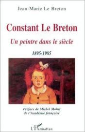Constant Le Breton ; un peintre dans le siècle 1895-1985 - Couverture - Format classique