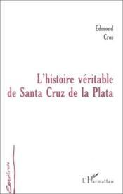 L'Histoire Veritable De Santa Cruz De La Plata - Couverture - Format classique