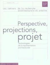 Les Cahiers De La Recherche Architecturale Et Urbaine N.17 ; Perspective, Projections, Projet ; Technologies De La Représentation Architecturale - Couverture - Format classique