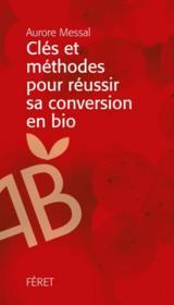 Clés et méthodes pour réussir sa conversion en bio - Couverture - Format classique