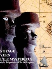 Voyage Vers L'Ile Mysterieuse De La Polynesie A L'Ile De Paques - Couverture - Format classique