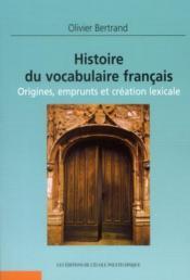 Histoire du vocabulaire français ; origines, emprunts & création lexicale - Couverture - Format classique