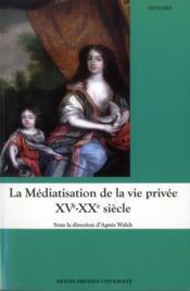 Mediatisation de la vie privee xvie xxe siecle - Couverture - Format classique