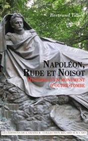 Napoléon, Rude et Noisot ; histoire d'un monument d'outre-tombe - Couverture - Format classique