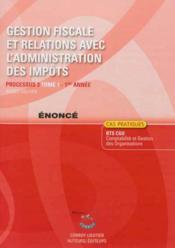 Gestion fiscale et relations avec l'administration des impots t1 enonce. processus 3 du bts cgo 1re - Couverture - Format classique