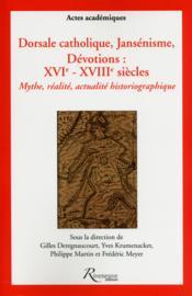 Dorsale catholique ? jansénisme ? dévotion : XVI-XVIII siècles ; mythe, réalité, actualité historio - Couverture - Format classique