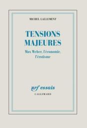 Tensions majeures ; Max Weber, l'économie, l'érotisme - Couverture - Format classique