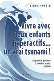 Vivre avec deux enfants hyperactifs... un vrai tsunami ! - Couverture - Format classique