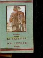 LE BATELIER DE LUTECE / troisieme edition. - Couverture - Format classique
