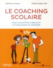 Le coaching scolaire ; aidez votre enfant à découvrir et à développer son potentiel - Couverture - Format classique