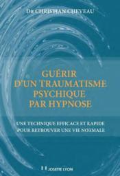 Guérir d'un traumatisme psychique par hypnose - Couverture - Format classique