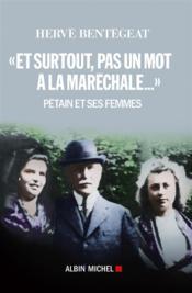 « et surtout, pas un mot à la maréchale... » ; Pétain et ses femmes - Couverture - Format classique