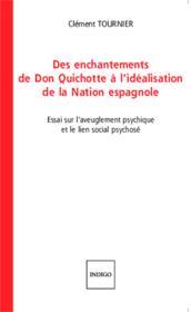 Des enchantements de don Quichotte à l'idéalisation de la nation espagnole ; essai sur l'aveuglementpsychique et le lien social psychosé - Couverture - Format classique