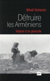 Détruire les Arméniens ; histoire d'un génocide - Couverture - Format classique