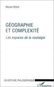 Géographie et complexité ; les espaces de la nostalgie - Intérieur - Format classique