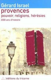 Provences ; pouvoir, religions, hérésies ; 2000 ans d'histoire - Couverture - Format classique