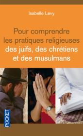 Pour comprendre les pratiques religieuses des juifs, des chrétiens et des musulmans - Couverture - Format classique
