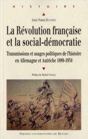 La Révolution française et la social-démocratie ; transmissions et usages politiques de l'histoire en Allemagne et Autriche, 1889-1934 - Couverture - Format classique