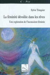 La féminité dévoilée dans les rêves ; une exploration de l'inconscient féminin - Couverture - Format classique