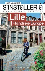 LES GUIDES S'INSTALLER A ; Lille ; Flandre-Europe - Couverture - Format classique