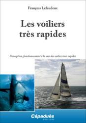 Les voiliers rapides ; conception, fonctionnement à la mer des voiliers rapides - Couverture - Format classique