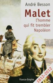 Malet ; l'homme qui fit trembler Napoléon - Couverture - Format classique