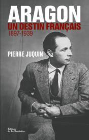 telecharger Aragon, un destin francais – 1897-1939 livre PDF/ePUB en ligne gratuit