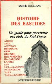 Histoire Des Bastides. Un Guide Pour Parcourir Ces Cites Du Sud-Ouest - Couverture - Format classique