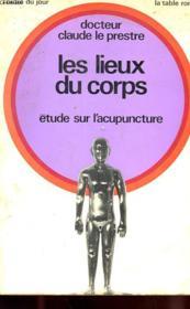 Les Lieux Du Corps - Etude Sur L'Acupuncture - Couverture - Format classique