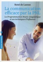 La communication efficace par la PNL ; la programmation neuro-linguistique et ses techniques d'influence - Couverture - Format classique
