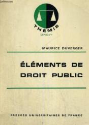 Elements De Droit Public - Themis Collection Dirigee Par M. Duverger - Couverture - Format classique