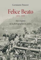 Felice Beato (1832-1909) ; le photographe et la guerre - Couverture - Format classique