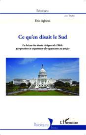Ce qu'en disait le sud ; la loi sur les droits civiques de 1964 : perspectives et arguments des opposants au projet - Couverture - Format classique