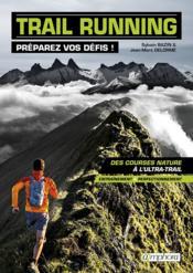 Trail running ; préparez vos défis ! ; des courses natures à l'ultra-trail ; entraînement et perfectionnement - Couverture - Format classique
