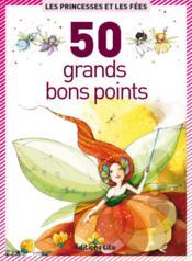 50 grands bons points ; les princesses et fées - Couverture - Format classique