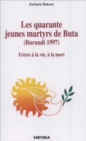 Les quarante jeunes martyrs de Buta (Burundi 1997) ; frères à la vie, à la mort - Couverture - Format classique