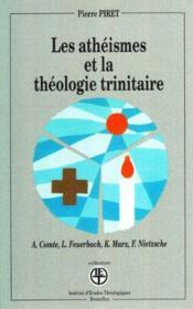 Les athéismes et la théologie trinitaire ; A. Comte, L. Feuerbach, K. Marx, F. Nietzsche - Couverture - Format classique