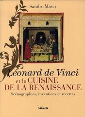 Léonard de vinci et la cuisine de la renaissance ; scénographie, inventions et recettes - Intérieur - Format classique