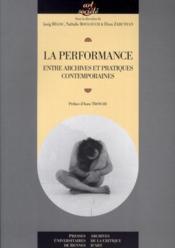 La performance ; entre archives et pratiques contemporaines - Couverture - Format classique