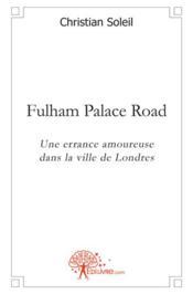 Fulham Palace road ; une errance amoureuse dans la ville de Londres - Couverture - Format classique