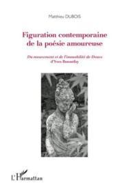 Figuration contemporaine de la poésie amoureuse ; du mouvement et de l'immobilite de Douve d'Yves Bonnefoy - Couverture - Format classique