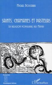 Saints, chamanes et pasteurs ; la religion populaire des Mayas - Couverture - Format classique
