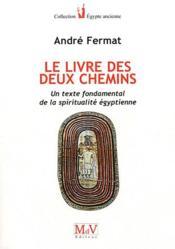 Le Livre Des Deux Chemins ; Un Texte Fondamental De La Spiritualite Egyptienne - Couverture - Format classique
