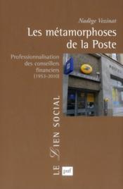 Les métamorphoses de la poste ; professionnalisation des conseillers financiers (1953-2010) - Couverture - Format classique