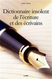 Dictionnaire espiègle de l'écriture et des écrivains... et autres conseils pour écrire, être publiable, et publié... - Couverture - Format classique